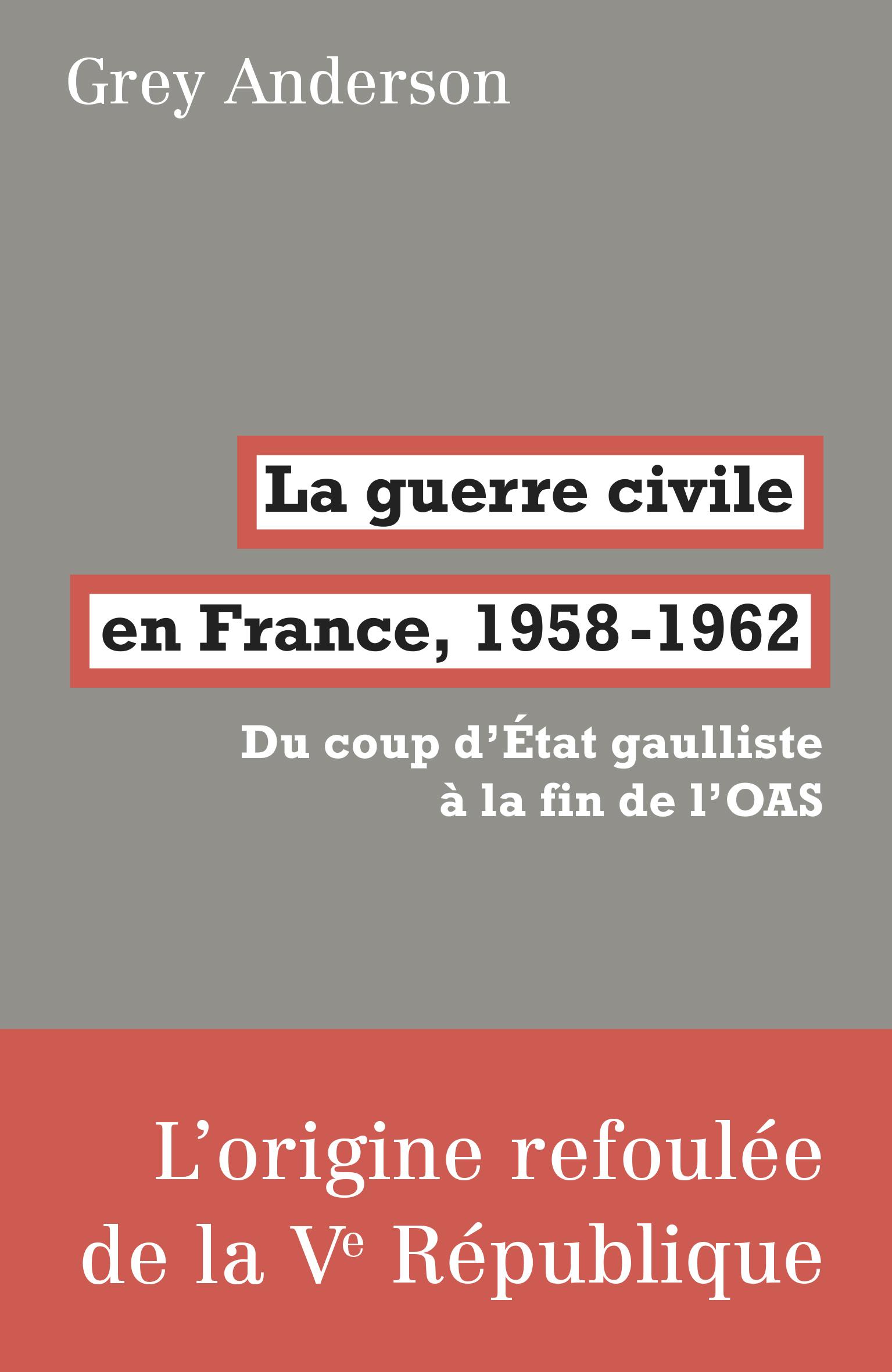 La Guerre Civile En France 1958 1962 Grey Anderson